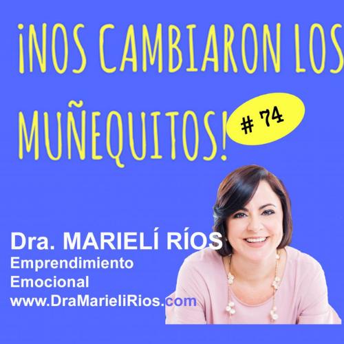 074: Emprendimiento Emocional – Dra. Marielí Ríos