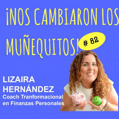 082: Lizaira Hernández – Maneja tus finanzas con conocimiento, propósito e intención (parte 1)