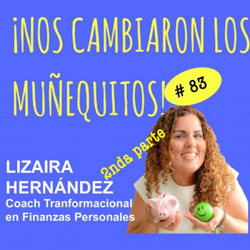 083: Lizaira Hernández – Maneja tus finanzas con conocimiento, propósito e intención (parte 2)