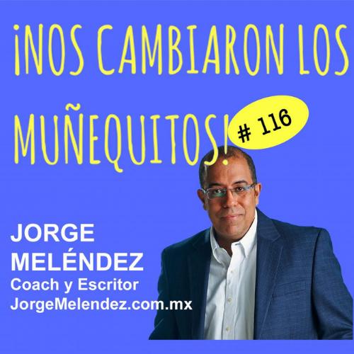 116:  Jorge Meléndez – Liderazgo Relevante para estos tiempos