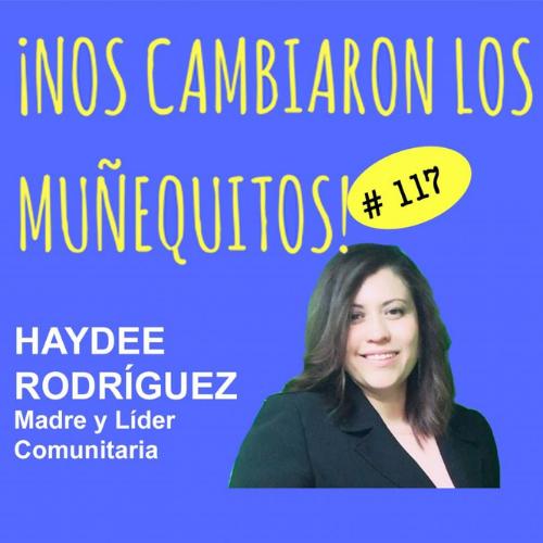 117: Haydee Rodriguez – Trabaja por tu comunidad para crear un mejor futuro