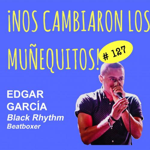127: Edgar García (Black Rhythm) – Creando el ritmo de tu vida