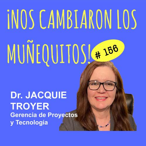 156: Dr. Jacquie Troyer – Lanzarte a crear tu proyecto después de una vida corporativa