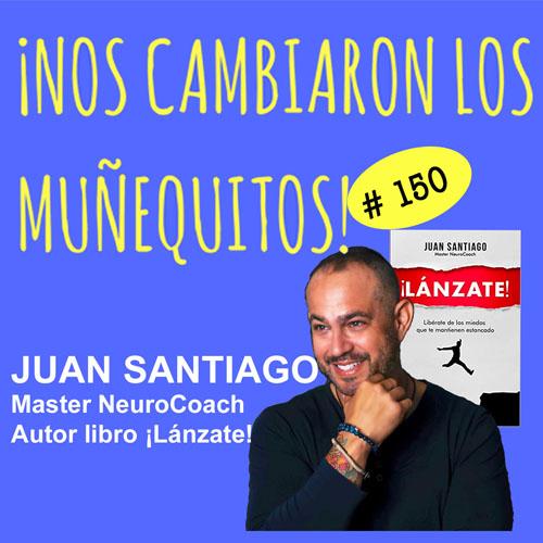 150: Juan Santiago – ¡Lánzate! Libérate de los miedos