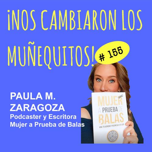 155: Paula M. Zaragoza – Mujer a Prueba de Balas
