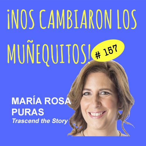 157: María Rosa Puras – Trasciende tu historia