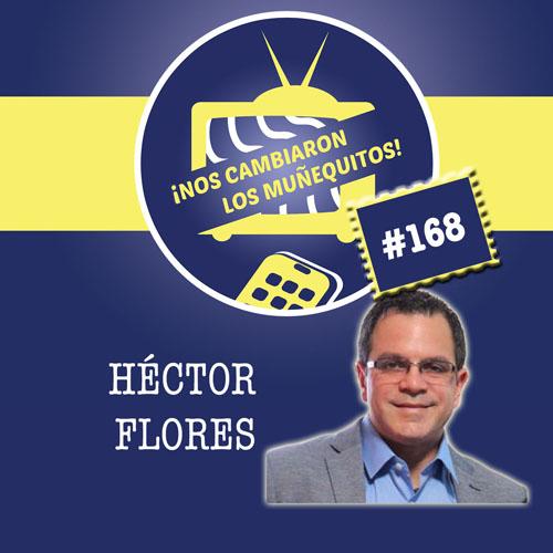 168: Héctor Flores – La historia del conserje que ahora dirige una división en una compañía multinacional